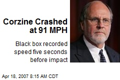 Corzine Crashed at 91 MPH