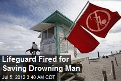 Lifeguard Fired for Saving Drowning Man