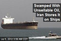 Swamped With Unsellable Oil, Iran Stores It on Ships
