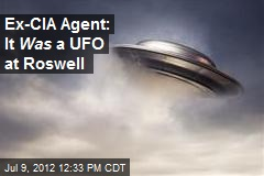 Ex-CIA Agent: It Was a UFO at Roswell