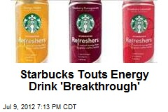Starbucks Touts Energy Drink 'Breakthrough'