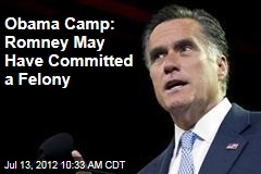 Obama Camp: Romney May Have Committed a Felony