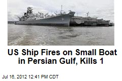 US Ship Fires on Small Boat in Persian Gulf, Kills 1