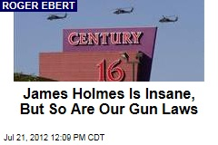 James Holmes Is Insane, But So Are Our Gun Laws