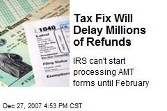 Tax Fix Will Delay Millions of Refunds