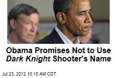 Obama Promises Not to Use Dark Knight Shooter's Name