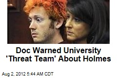 Doc Warned University 'Threat Team' About Holmes