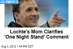Lochte's Mom Clarifies 'One Night Stand' Comment