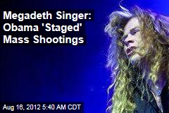 Megadeth Singer: Obama 'Staged' Mass Shootings