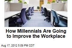 How Millennials Are Going to Improve the Workplace