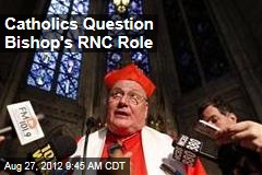 Catholics Question Bishop's RNC Role