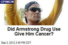 Did Armstrong Drug Use Give Him Cancer?