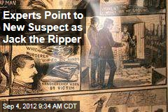 Experts Point to New Suspect as Jack the Ripper