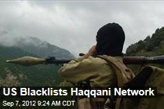 US Blacklists Haqqani Network