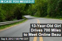 13-Year-Old Girl Drives 700 Miles to Meet Online Beau
