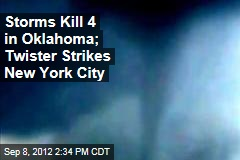 Storms Kill 4 in Oklahoma; Twister Strikes New York City
