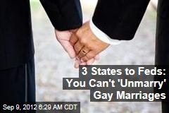 3 States to Feds: You Can't 'Unmarry' Gay Marriages