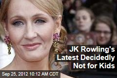 JK Rowling's Latest Decidedly Not for Kids