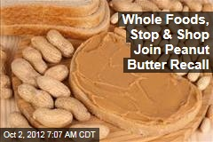 Whole Foods, Stop & Shop Join Peanut Butter Recall