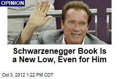 Schwarzenegger Book Is a New Low, Even for Him