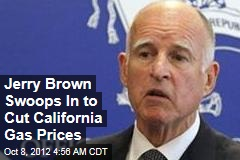 Jerry Brown Swoops In to Cut California Gas Prices