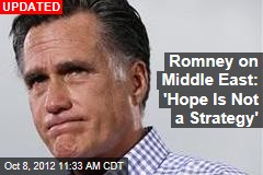 Romney on Middle East: 'Hope Is Not a Strategy'