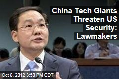 China Tech Giants Threaten US Security: Lawmakers