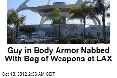 Body-Armor Flyer Nabbed With Bag of Weapons at LAX
