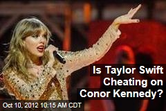 Is Taylor Swift Cheating on Conor Kennedy?