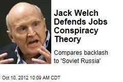 Jack Welch Defends Jobs Conspiracy Theory