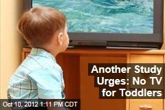 Another Study Urges: No TV for Toddlers