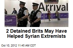 2 Detained Brits May Have Helped Syrian Extremists