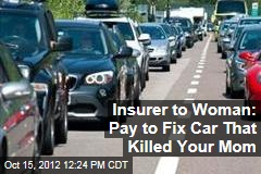 Insurer to Woman: Pay to Fix Car That Killed Your Mom