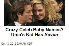 Crazy Celeb Baby Names? Uma's Kid Has Seven