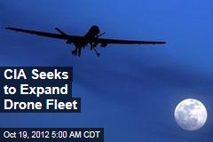 CIA Seeks to to Expand Drone Fleet