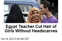 Egypt Teacher Cut Hair of Girls Without Headscarves