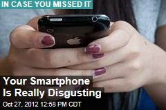 Your Smartphone Is Really Disgusting