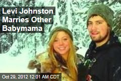 Levi Johnston Marries Other Babymama