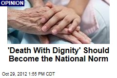 'Death With Dignity' Should Become the National Norm