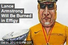 Lance Armstrong Will Be Burned in Effigy