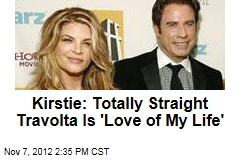 Kirstie: Totally Straight Travolta Is 'Love of My Life'