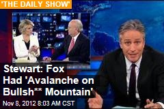 Stewart: Fox Had 'Avalanche on Bullsh** Mountain'