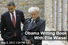 Obama Writing Book With Elie Wiesel