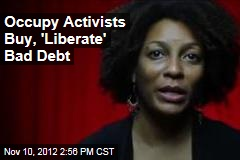 Occupy Activists Buy, 'Liberate' Bad Debt