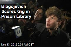 Blagojevich Scores Gig in Prison Library