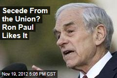 Secede From the Union? Ron Paul Likes It
