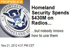 Homeland Security Spends $430M on Radios...