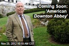 Coming Soon: 'American Downton Abbey '