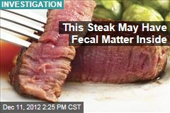 This Steak May Have Fecal Matter Inside
