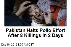Pakistan Halts Polio Effort After 8 Killings in 2 Days